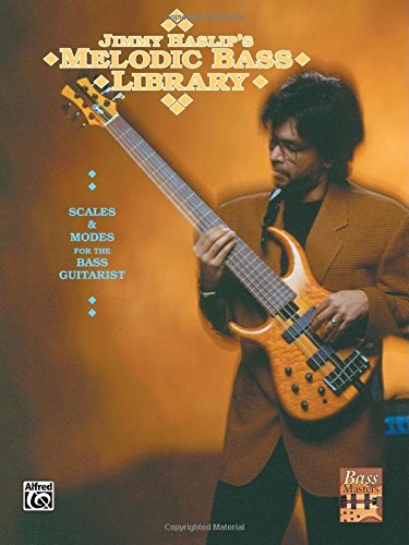 The Jimmy Haslip's Melodic Bass Library: Scales and Modes for the Bass - Haslip Bass Jimmy