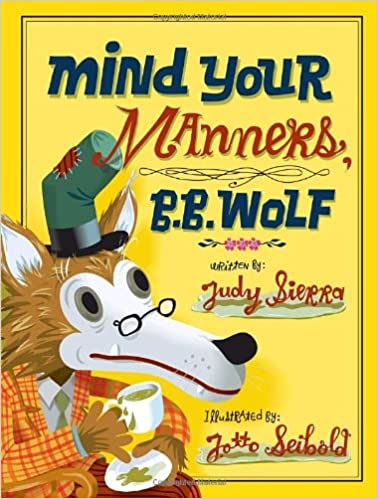 Mind Your Manners >> Mind Your Manners B B Wolf Judy Sierra J Otto Seibold