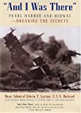 And I Was There : Breaking the Secrets - Pearl Harbor and Midway