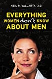 Everything Women Don't Know about Men, Neil R. Vallarta, 1450563236