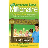 The Lemonade Stand Millionaire: A Parents' Guide to Encouraging the Entrepreneurial Spirit in Your Kids