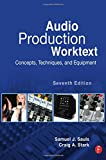 Audio Production Worktext, Seventh Edition: Concepts, Techniques, and Equipment