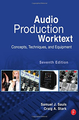 Audio Production Worktext, Seventh Edition: Concepts, Techniques, and Equipment by Focal Press