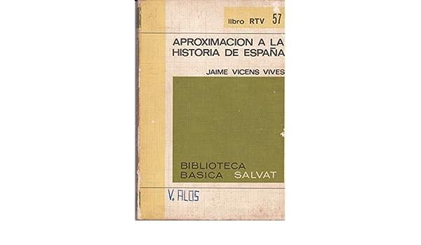 APROXIMACION A LA HISTORIA DE ESPAÑA: Amazon.es: Vicens Vives, Jaime: Libros