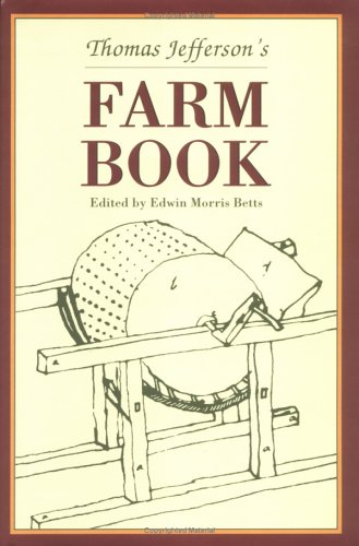 Thomas Jefferson's Farm Book: With Commentary and Relevant Extracts from Other Writings (Distributed by Unc Press for the Thomas Jefferson Foundation)