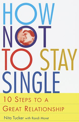 Read Online How Not to Stay Single: 10 Steps to a Great Relationship PDF