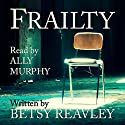 Frailty Audiobook by Betsy Reavley Narrated by Ally Murphy