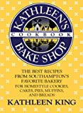 Kathleen's Bake Shop Cookbook, Kathleen King, 0312038534