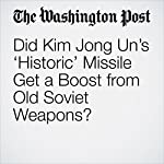 Did Kim Jong Un's 'Historic' Missile Get a Boost from Old Soviet Weapons?   Joby Warrick