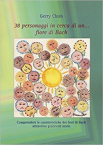 38 Personaggi In Cerca Di Un Fiore Di Bach Amazon It Gerry