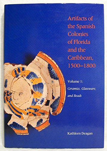Ceramics, Glassware, and Beads (Artifacts of the Spanish Colonies of Florida and the Caribbean, 1500-1800 - Volume 1) (Glassware Colony)