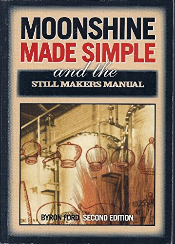 Moonshine Made Simple and Still Makers Manual & Definitive Guide., Byron Ford