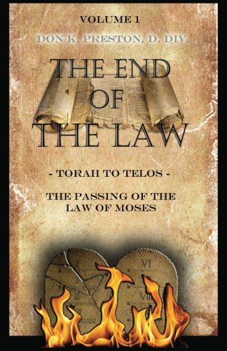 Torah To Telos: The Passing of the Law of Moses: From Creation To Consummation (Volume 1)