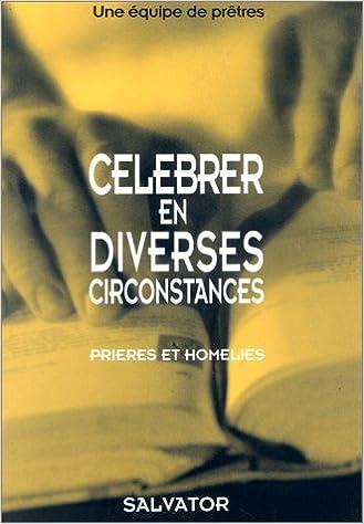 Livres gratuits en ligne CELEBRER EN DIVERSES CIRCONSTANCES. Prières et homélies pdf epub