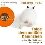 Folge dem weißen Kaninchen...in die Welt der Philosophie | Philipp Hübl
