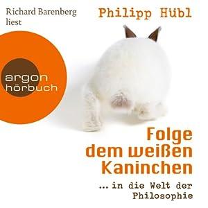 Folge dem weißen Kaninchen...in die Welt der Philosophie Hörbuch