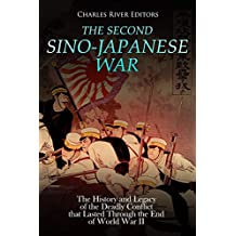 The Second Sino-Japanese War: The History and Legacy of the Deadly Conflict that Lasted Through the End of World War II
