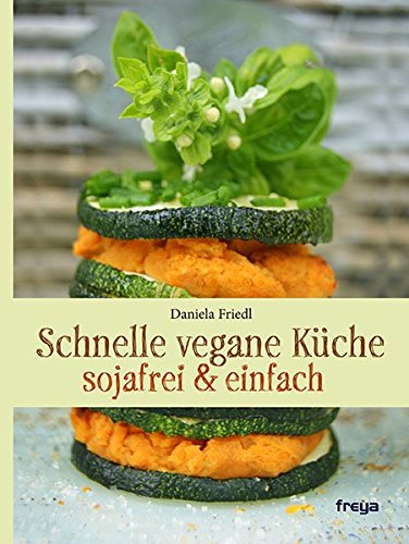 Schnelle vegane küche  Schnelle vegane Küche: sojafrei & einfach: Amazon.de: Daniela Friedl ...
