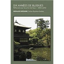 Dix années de blogues: Réflexions sur les arts martiaux - 2003 à 2012 (French Edition)