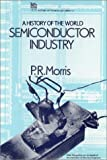 img - for A History of the World Semiconductor Industry (History and Management of Technology) book / textbook / text book