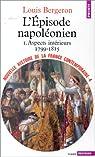 Nouvelle Histoire de la France contemporaine, tome 4 : L'épisode napoléonien, aspects intérieurs, 1799-1815 par Bergeron