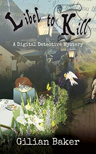 Libel to Kill (A Digital Detective Mystery Book 4) by [Baker, Gilian]