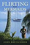 img - for Flirting with Mermaids: The Unpredictable Life of a Sailboat Delivery Skipper by John Kretschmer (2003-03-01) book / textbook / text book