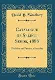 Amazon / Forgotten Books: Catalogue of Select Seeds, 1888 Gladiolus and Pansies, a Specialty Classic Reprint (David B Woodbury)
