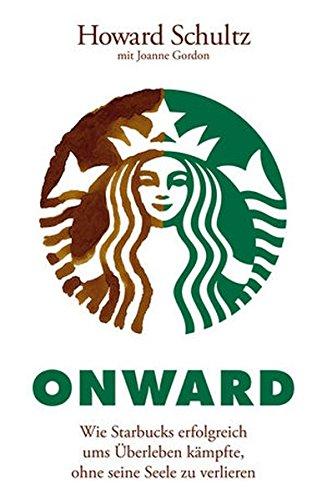 Onward: Wie Starbucks erfolgreich ums Überleben kämpfte, ohne seine Seele zu verlieren