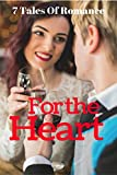 img - for For The Heart: A Boxset Of 7 Romance Ebooks book / textbook / text book