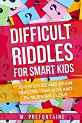 Difficult Riddles For Smart Kids: 300 Difficult Riddles And Brain Teasers Families Will Love (Books for Smart Kids) Paperback