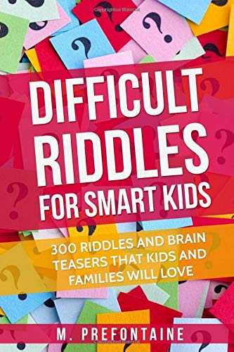 Difficult Riddles For Smart Kids: 300 Difficult