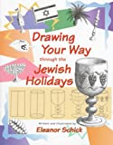 Drawing Your Way Through the Jewish Holidays, Eleanor Schick, 0807406333
