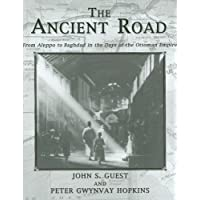 Ancient Road: From Aleppo to Baghdad in the Days of the Ottoman Empire (Kegan Paul Arabia Library)