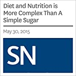 Diet and Nutrition is More Complex Than A Simple Sugar | Bethany Brookshire