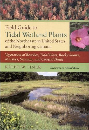 (Field Guide to Tidal Wetland Plants of the Northeastern United States and Neighboring Canada: Vegetation of Beaches, Tidal Flats, Rocky Shores, Marshes, Swamps, and Coastal Ponds)