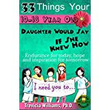 33 Things Your 10-18 Year Old Daughter Would Say to You If She Knew How: ENDURANCE FOR TODAY, HOPE AND INSPIRATION FOR TOMORROW FOR MOMS OF TWEEN-TEEN GIRLS EVERYWHERE! (Work-life Balance)
