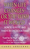 When Life Changes: Or You Wish it Would - How to Survive and Thrive in Uncertain Times