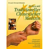 Heilen mit Traditioneller Chinesischer Medizin. Akupressur, Akupunktur, Moxa- Erwärmung, Qi Gong, Ernährung
