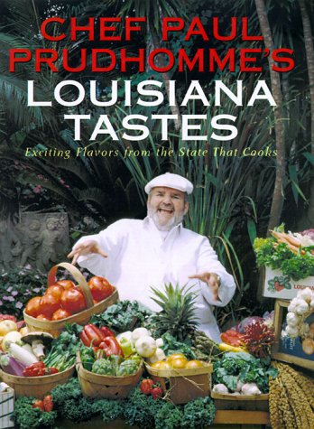 Chef Paul Prudhomme's Louisiana Tastes: Exciting Flavors from the State that Cooks by Paul Prudhomme