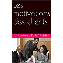 Les motivations des clients (L'art de la relation client t. 3) (French Edition)