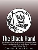 The Black Hand: The History of the Secret Serbian Nationalist Group Whose Assassination of Archduke Franz Ferdinand Sparked World War I