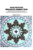 1000 architectural details - Make your own encaustic cement tiles: All details about how to prepare and run a profitable workshop producing 1000 tiles per day