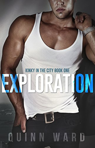 Exploration: A Roommates to Lovers Romance (Kinky in the City Book 1) by [Ward, Quinn]