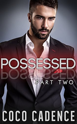 Possessed - Part Two (The Possessed Series Book 2) (BBW Billionaire Romance) (The Kings) Cadence Parts