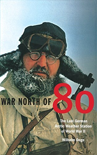War North of 80: The Last German Arctic Weather Station of World War II (Northern Lights) by Wilhelm Dege (2004-05-30)