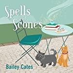 Spells and Scones: Magical Bakery Mystery Series, Book 6 | Bailey Cates