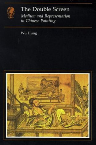 The Double Screen: Medium and Representation in Chinese Painting (Essays in Art and Culture)