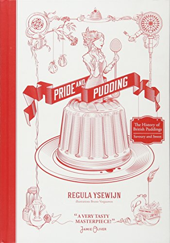 Pride & Pudding: The History of British Puddings, Savoury and Sweet (Pudding Recipes)