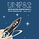 United Nations Frontier Service 2: The First Generation Ship | John A. Wells
